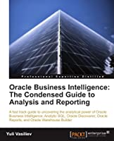 Oracle Business Intelligence: The Condensed Guide to Analysis and Reporting Front Cover