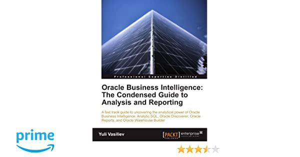 Oracle Business Intelligence: The Condensed Guide to Analysis and ...
