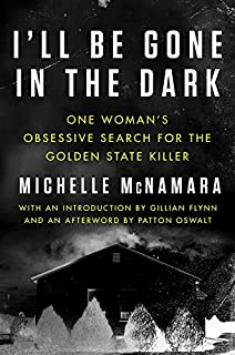 Book Cover: I'll Be Gone in the Dark: One Woman's Obsessive Search for the Golden State Killer
