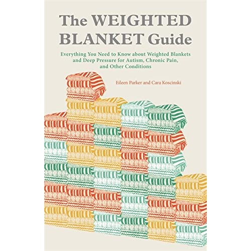 Image of The Weighted Blanket Guide: Everything You Need to Know about Weighted Blankets and Deep Pressure for Autism, Chronic Pain, and Other Conditions Eileen Parker,Cara Koscinski B01F2MNY7G Weighted Blankets