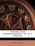Memoirs and Correspondence, Ed by L Horner, Francis Horner, 1146906501