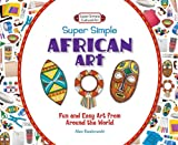 Super Simple African Art, Alex Kuskowski, 1617832103