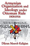Armenian Organization and Ideology under Ottoman Rule, 1908-1914, Kaligian, Dikran Mesrob, 141284245X