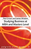 Studying Business at MBA and Masters Level (Palgrave Study Skills)