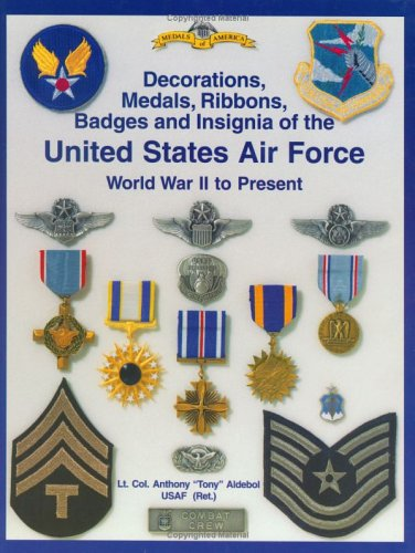 (Army Air Force and U.S. Air Force Decorations) Decorations, Medals, Ribbons, Badges and Insignia of the United States Air Force: World War II to Present, 2nd Edition