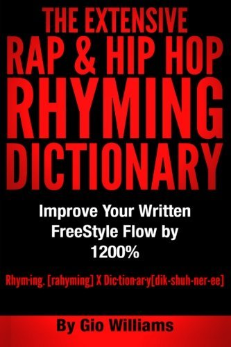 By Gio Williams The Extensive Hip Hop Rhyming Dictionary: Hip Hop Rhyming Dictionary: The Extensive Hip Hop & Rap Rh (Hip Hop Rhyming Dictionary: The Ext) [Paperback]