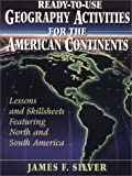 Ready-to-Use Geography Activities for the American Continents, Grades 5-12, James F. Silver, 0876283555