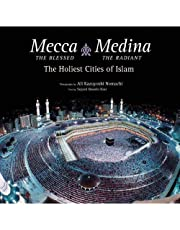 Mecca the Blessed, Medina the Radiant: The Holiest Cities of Islam