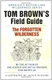 Tom Brown's Field Guide to the Forgotten Wilderness, Tom Brown and Tom Brown, 0425097153