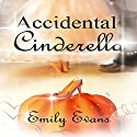 Accidental Cinderella: Accidental, Book 6 Hörbuch von Emily Evans Gesprochen von: Ziggy O'Keefe