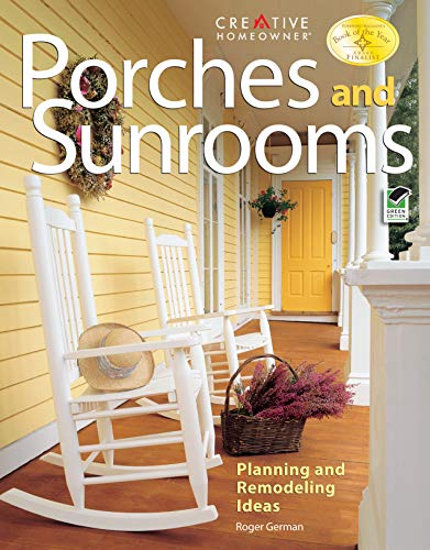Porches and Sunrooms: Planning and Remodeling Ideas (Creative Homeowner) (Home Improvement) (Building A Screened Porch On A Deck)