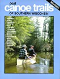 Best Canoe Trails of Southern Wisconsin, Michael E. Duncanson, 0915024446