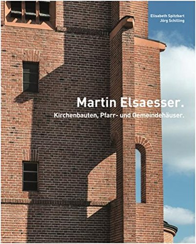 Martin Elsaesser<BR>Kirchenbauten, Pfarr- und Gemeindehäuser