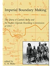Imperial Boundary Maki: The Diary of Captain Kelly and the Sudan-Uganda Boundary Commission of 1913