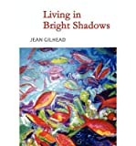 Living in Bright Shadows, Jean Gilhead, 1849231532