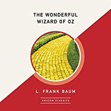 The Wonderful Wizard of Oz (AmazonClassics Edition) Audiobook by L. Frank Baum Narrated by Emily Sutton-Smith