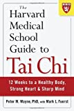 The Harvard Medical School Guide to Tai Chi, Peter Wayne and Mark Fuerst, 1590309421