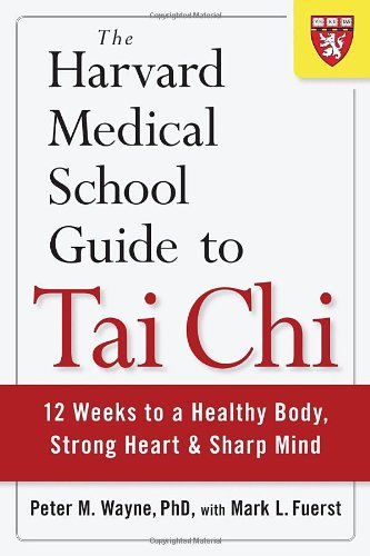 The Harvard Medical School Guide to Tai Chi: 12 Weeks to a H