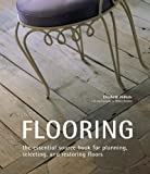 Flooring: The Essential Source Book for Planning, Selecting, and Restoring Floors