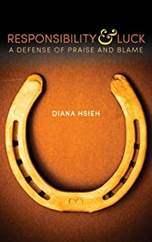 Responsibility & Luck: A Defense of Praise and Blame by [Hsieh, Diana]