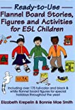 Ready-to-Use Flannel Board Stories, Figures and Activities for ESL Children, Elizabeth Krepelin and Bonnie M. Smith, 0876288530