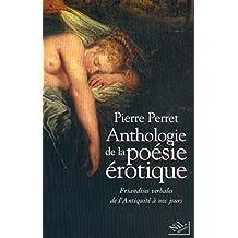 Anthologie de la poésie érotique: Friandises verbales de l'Antiquité à nos jours