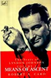 Means of Ascent: The Years of Lyndon Johnson (Volume 2)