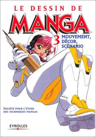 Le Dessin de manga, tome 3 : Mouvement, décor, scénarios Broché – 29 mai 2003 Collectif Eyrolles 2212111797 Dessin - Technique