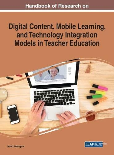 Handbook of Research on Digital Content, Mobile Learning, and Technology Integration Models in Teacher Education (Advances in Educational Technologies and Instructional Design (AETID))