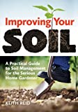 img - for Improving Your Soil: A Practical Guide to Soil Management for the Serious Home Gardener by Keith Reid (2014-02-27) book / textbook / text book