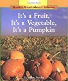 img - for It's a Fruit, It's a Vegetable, It's a Pumpkin (Rookie Read-About Science) book / textbook / text book