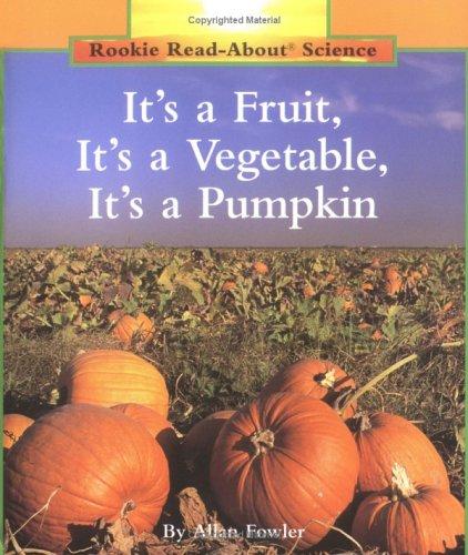 It's a Fruit, It's a Vegetable, It's a Pumpkin (Rookie Read-About Science)