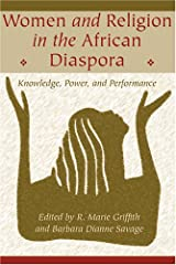 Women and Religion in the African Diaspora: Knowledge, Power, and Performance (Lived Religions) Paperback