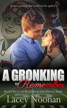 A Gronking to Remember: Book One in the Rob Gronkowski Erotica Series by [Noonan, Lacey]