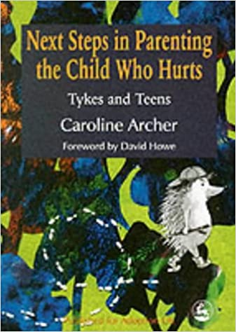 Next Steps in Parenting the Child Who Hurts: Tykes and Teens: Amazon