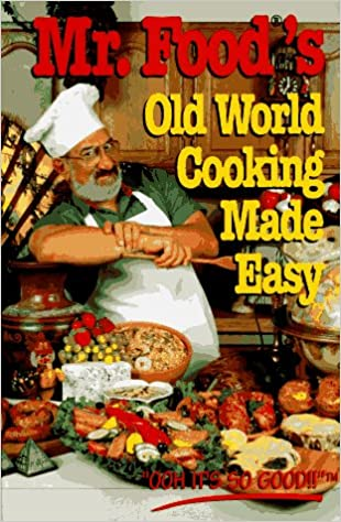 Mr Foods Old World Cooking Made Easy The Mr Food Series Art