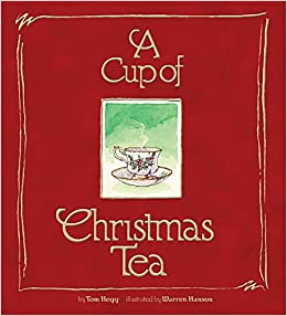 a cup of christmas tea tom hegg warren hanson 9781939881090 amazoncom books