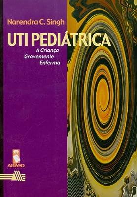 UTI Pediátrica. A Criança Gravemente Enferma from Artmed
