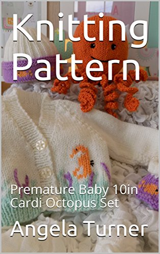 (Knitting Pattern: Premature Baby 10in Cardi Octopus Set)