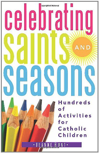 Catholic Activity - Celebrating Saints and Seasons: Hundreds of Activities for Catholic Children
