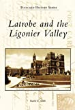 Latrobe and the Ligonier Valley, Rachel E. Smith, 0738557293