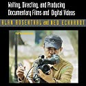Writing, Directing, and Producing Documentary Films and Digital Videos: Fifth Edition Audiobook by Alan Rosenthal, Ned Eckhardt Narrated by  5395 MEDIA LLC