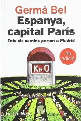 Espanya, capital París: Tots els camins porten a Madrid Narrativa Catalana: Amazon.es: Bel, Germà: Libros