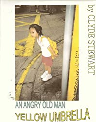 AN ANGRY OLD MAN AND A YELLOW UMBRELLA (AN AMERICAN IN CHINA Book 2)