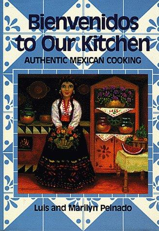 Bienvenidos To Our Kitchen: Authentic Mexican Cooking by Luis Peinado, Marilyn Peinado