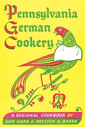 Pennsylvania German Cookery: A Regional Cookbook by Ann Hark, Preston A. Barba