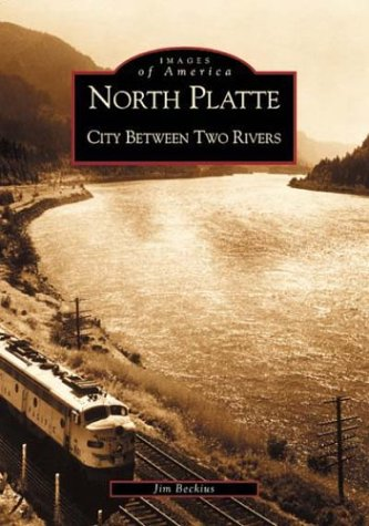 North Platte: City Between Two Rivers (NE) (Images of America)
