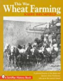 This Was Wheat Farming, Kirby Brumfield, 0764301888
