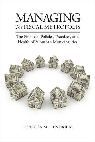 Managing the Fiscal Metropolis: The Financial Policies, Practices, and Health of Suburban Municipalities (American Government and Public Policy)