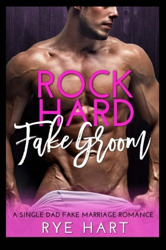 Rock Hard Fake Groom: A Single Dad, Fake Marriage Romance